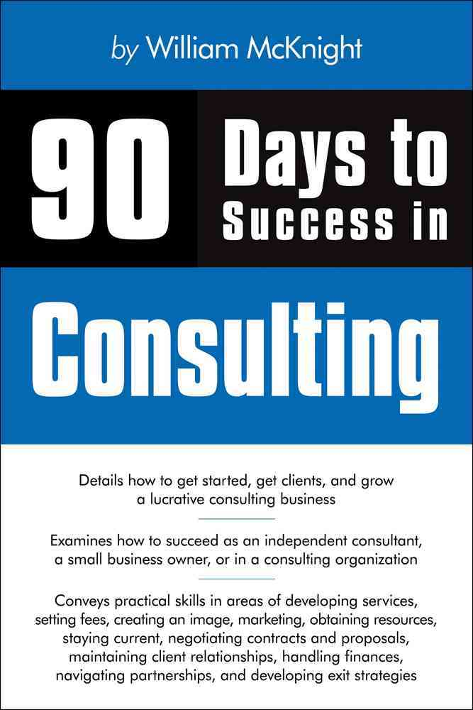 90 Days to Success in Consulting By McKnight, William